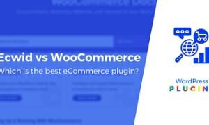 WooCommerce和Ecwid哪个好 WooCommerce和Ecwid对比